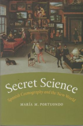 Secret Science_ Spanish Cosmography and the New World. Maria M. Portuondo