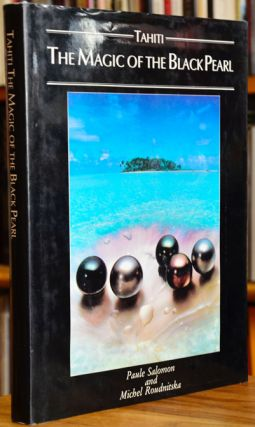 Tahiti The Magic of the Black Pearl. Paule Salomon, Michel Roudnitska