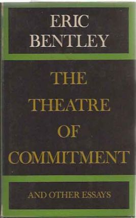 The Theatre of Commitment and Other Essays on Drama in Our Society. Eric Bentley