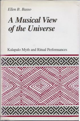 A Musical View of the Universe: Kalapalo Myth and Ritual Performances. Ellen Basso