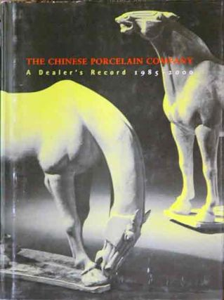 The Chinese Porcelain Company__A Dealer's Record 1985-2000. Chinese Porcelain Company