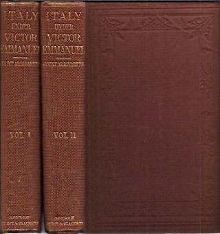 Italy under Victor Emmanuel__A Personal Narrative__Two Volumes. Count Charles Arrivabene