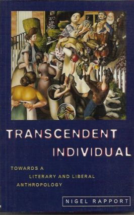 Transcendent Individual: Towards a Literary and Liberal Anthropology. Nigel Rapport