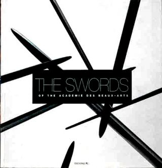 The Swords of the Acadamie des Beaux-Arts. COLLECTIF