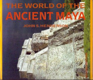 The World of the Ancient Maya. John S. Henderson