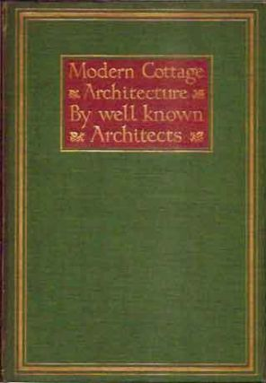 Modern Cottage Architecture__Illustrated from Works of Well-known Architects__Second Edition....