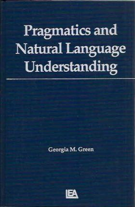 Pragmatics and Natural Language Understanding. Georgia M. Green