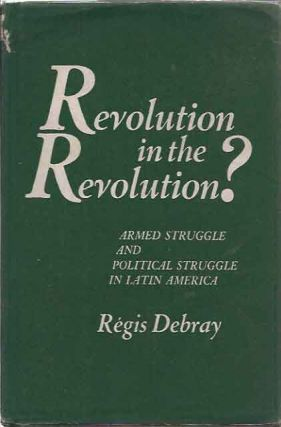 Revolution in the Revolution__Armed Struggle and Political Struggle in Latin America. Regis...