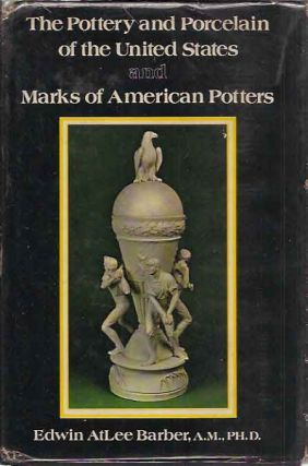 Pottery and Porcelain of the United States and Marks of American Potters__An Historical Review of...